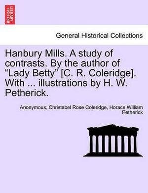 Hanbury Mills. a Study of Contrasts. by the Author of Lady Betty [C. R. Coleridge]. with ... Illustrations by H. W. Petherick.
