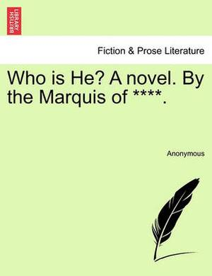 Who Is He? a Novel. by the Marquis of ****.