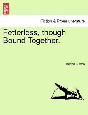 Fetterless, Though Bound Together.