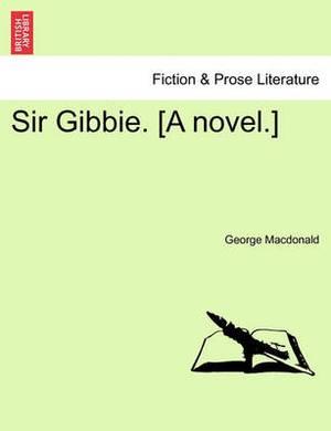 Sir Gibbie. [A Novel.] Vol. I