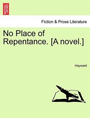 No Place of Repentance. [A Novel.] Vol. II.