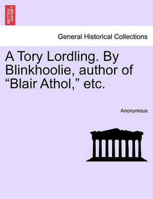 A Tory Lordling. by Blinkhoolie, Author of  Blair Athol,  Etc.
