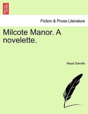 Milcote Manor. a Novelette.