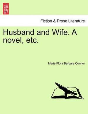 Husband and Wife. a Novel, Etc.