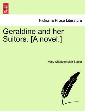 Geraldine and Her Suitors. [A Novel.]