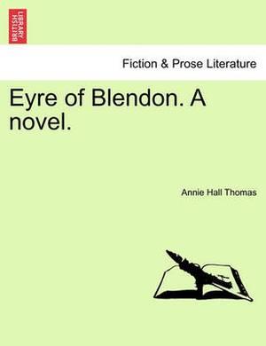 Eyre of Blendon. a Novel.