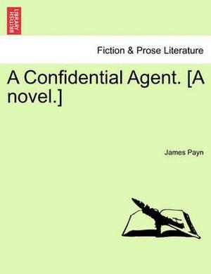 A Confidential Agent. [A Novel.]