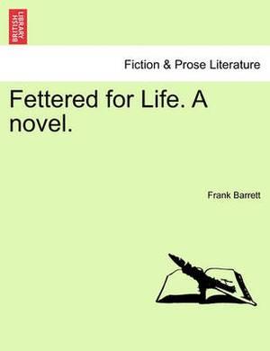 Fettered for Life. a Novel.