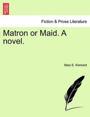 Matron or Maid. a Novel.