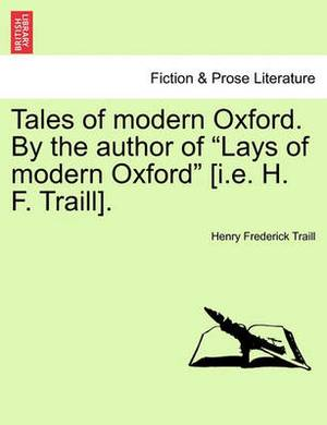 Tales of Modern Oxford. by the Author of Lays of Modern Oxford [I.E. H. F. Traill].