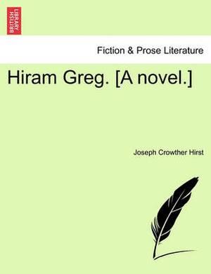 Hiram Greg. [A Novel.]