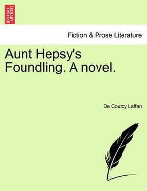 Aunt Hepsy's Foundling. a Novel.
