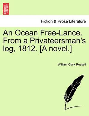 An Ocean Free-Lance. from a Privateersman's Log, 1812. [A Novel.]