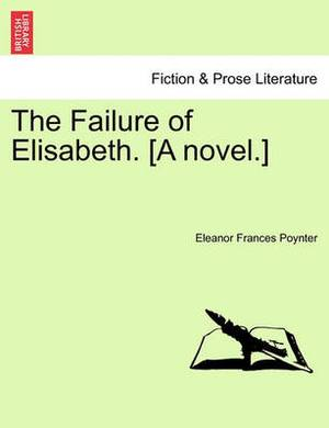 The Failure of Elisabeth. [A Novel.]