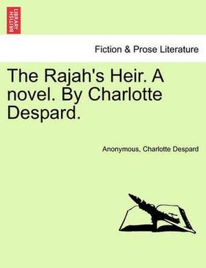 The Rajah's Heir. a Novel. by Charlotte Despard.
