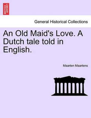 An Old Maid's Love. a Dutch Tale Told in English.