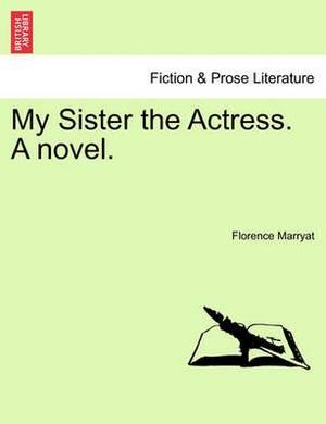 My Sister the Actress. a Novel.
