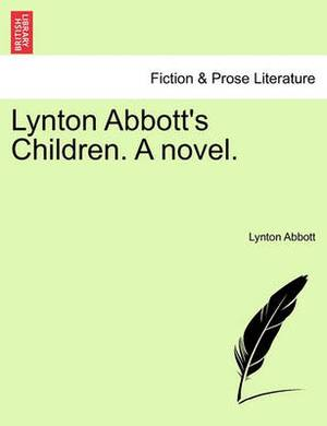 Lynton Abbott's Children. a Novel.