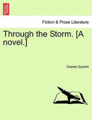 Through the Storm. [A Novel.] Vol. I.