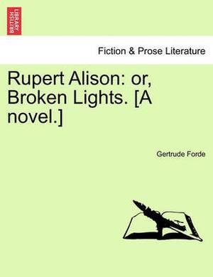 Rupert Alison: Or, Broken Lights. [A Novel.]