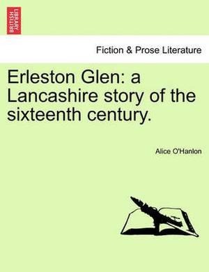Erleston Glen: A Lancashire Story of the Sixteenth Century.