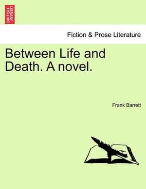 Between Life and Death. a Novel.