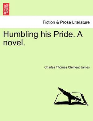 Humbling His Pride. a Novel.