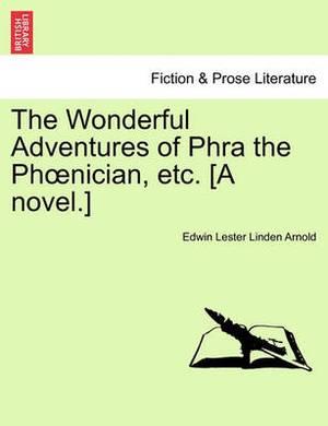 The Wonderful Adventures of Phra the PH Nician, Etc. [A Novel.]