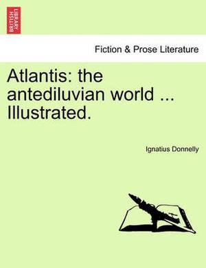 Atlantis: The Antediluvian World ... Illustrated.
