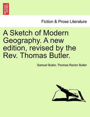 A Sketch of Modern Geography. a New Edition, Revised by the REV. Thomas Butler.