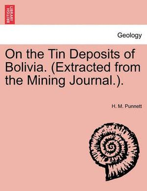 On the Tin Deposits of Bolivia. (Extracted from the Mining Journal.).