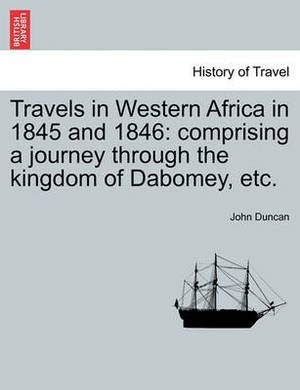 Travels in Western Africa in 1845 and 1846: Comprising a Journey Through the Kingdom of Dabomey, Etc.