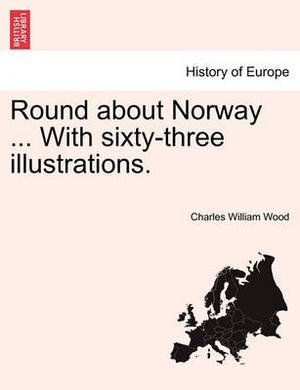Round about Norway ... with Sixty-Three Illustrations.