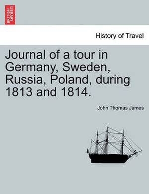Journal of a Tour in Germany, Sweden, Russia, Poland, During 1813 and 1814.