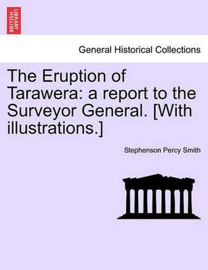 The Eruption of Tarawera: A Report to the Surveyor General. [With Illustrations.]