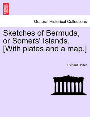 Sketches of Bermuda, or Somers' Islands. [With Plates and a Map.]