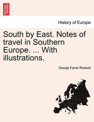 South by East. Notes of Travel in Southern Europe. ... with Illustrations.