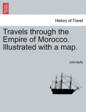 Travels Through the Empire of Morocco. Illustrated with a Map.