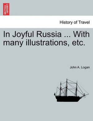 In Joyful Russia ... with Many Illustrations, Etc.