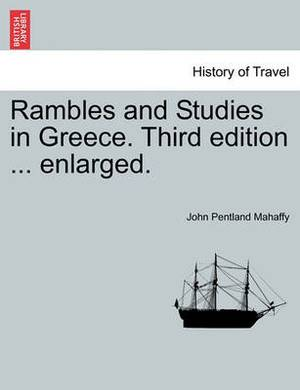Rambles and Studies in Greece. Third Edition ... Enlarged.