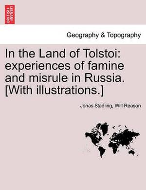 In the Land of Tolstoi: Experiences of Famine and Misrule in Russia. [With Illustrations.]