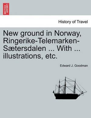 New Ground in Norway, Ringerike-Telemarken-Saetersdalen ... with ... Illustrations, Etc.