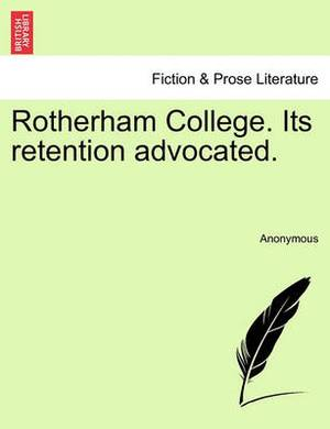 Rotherham College. Its Retention Advocated.