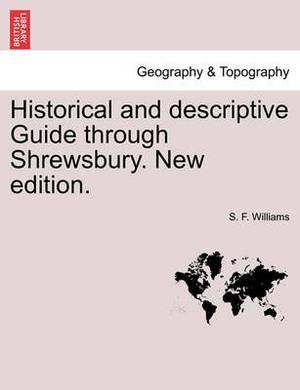 Historical and Descriptive Guide Through Shrewsbury. New Edition.