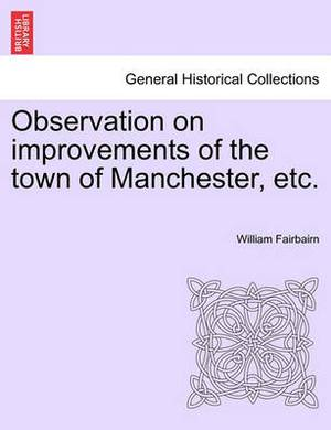 Observation on Improvements of the Town of Manchester, Etc.