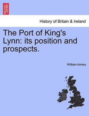 The Port of King's Lynn: Its Position and Prospects.