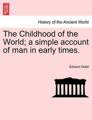 The Childhood of the World; A Simple Account of Man in Early Times.Vol.I