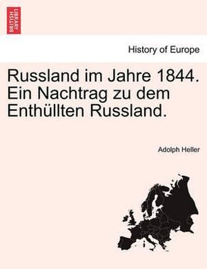 Russland Im Jahre 1844. Ein Nachtrag Zu Dem Enth Llten Russland.