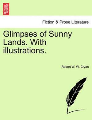 Glimpses of Sunny Lands. with Illustrations.