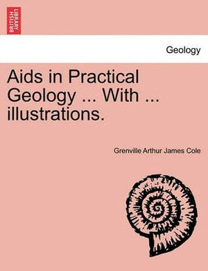 AIDS in Practical Geology ... with ... Illustrations.